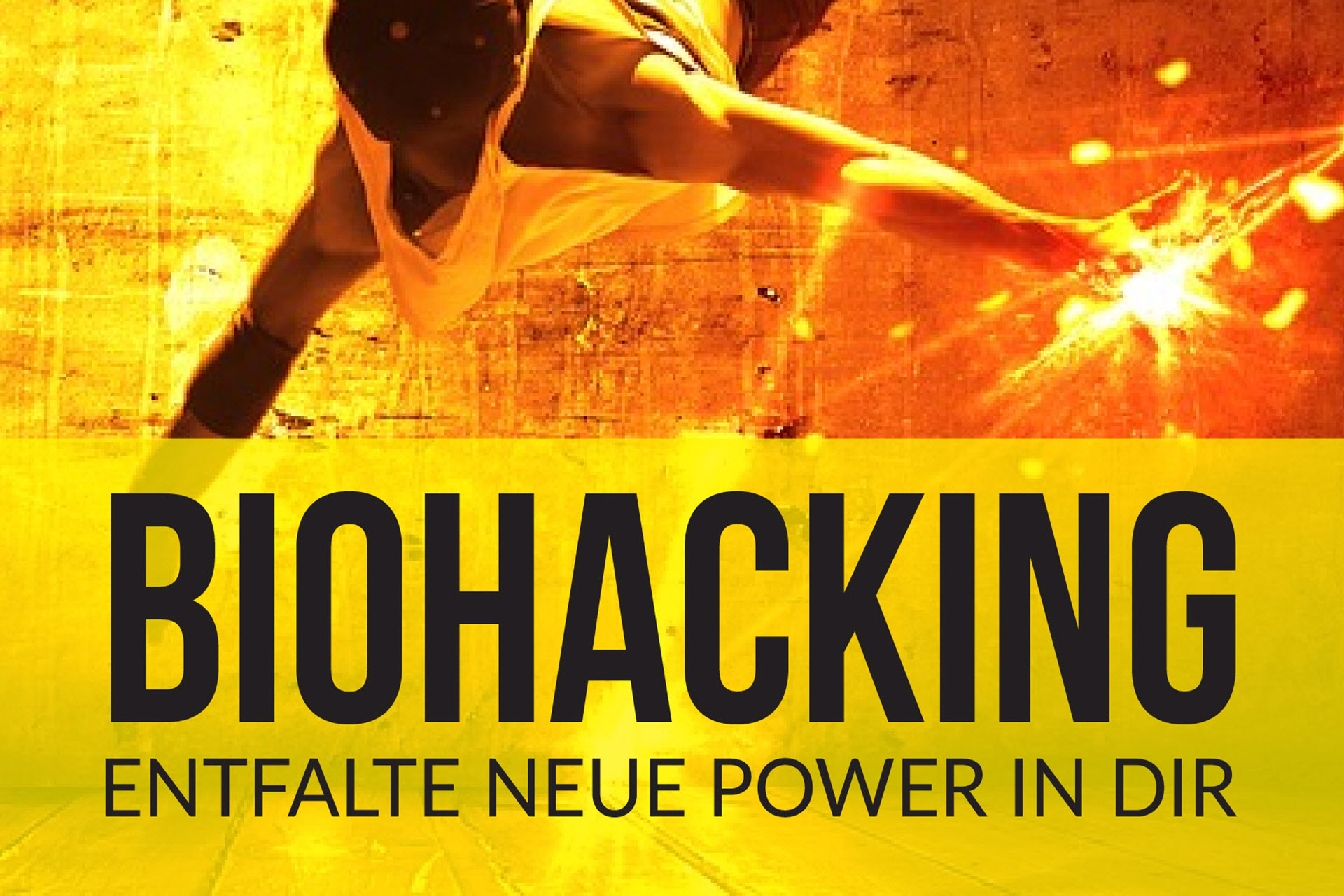 Biohacking – Entfalte neue Power in dir
